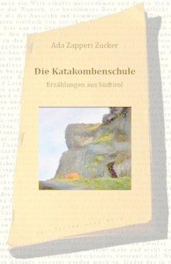 Die Katakombenschule: Erzählungen aus Südtirol