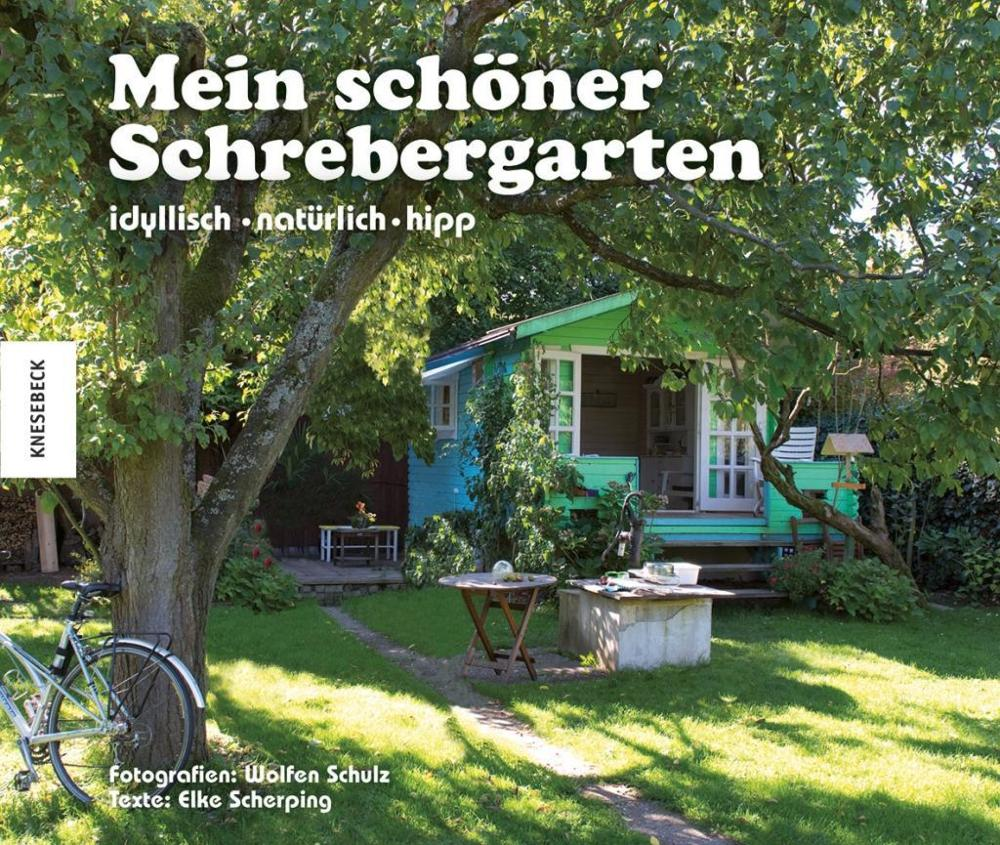 mein sch ner schrebergarten idyllisch nat rlich hipp von scherping elke schulz wolfen. Black Bedroom Furniture Sets. Home Design Ideas