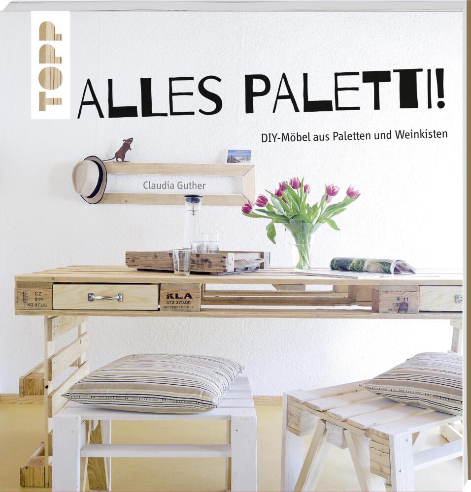 alles paletti diy m bel aus paletten und weinkisten von guther claudia buch. Black Bedroom Furniture Sets. Home Design Ideas