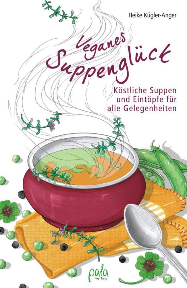 Veganes Suppenglück - Köstliche Suppen und Eintöpfe für alle ...